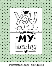 Hand lettering You are my blessing with heart. Biblical background. Christian poster. Card.