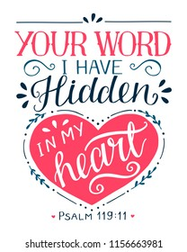 Hand lettering Your word I have hidden in my heart.. Biblical background. Christian poster. Scripture print. Graphics. Card. Psalm