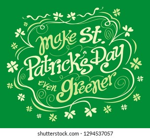 "Hand made fancy text in three lines, two tones of green and lettering style adorned with clovers, snakes and nature inspired waving lines. The message says ""Make St. Patrick's Day even Greener"""
