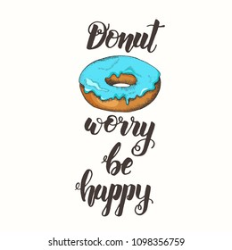 """Hand made inspirational and motivational quote """"Donut worry be happy"""". Lettering with hand drawn  donut. Phrase for posters, cards design."""