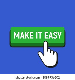 Hand Mouse Cursor Clicks the Make It Easy Button. Pointer Push Press Button Concept.