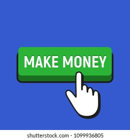 Hand Mouse Cursor Clicks the Make Money Button. Pointer Push Press Button Concept.
