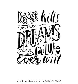 "Hand painted inspiration quote ""Doubt kills more dreams than failure ever will"".Unique drawn vector poster.Lettering and custom typography for your designs:t-shirts,bags,posters,invitations,cards."
