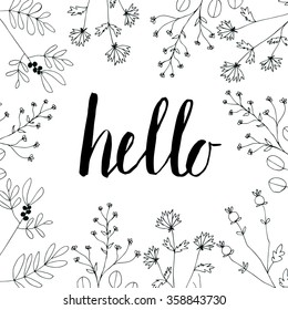 Hand painted Poster with Flowers and Lettering. Made in Vector.Hand Drawn Lettering - Hello. Isolated on white background. Spring or Summer Greeting design. Frame with Branches and Flowers.