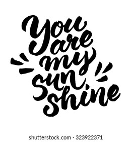 Hand painted quote 'You are my sunshine'. Vector brush lettering isolated on white background.