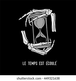 Hand skeleton and hourglass with slogan in French (eng. time is over). Retro and vintage templates. Labels, Badges, Posters, T-shirts, Apparel. Vector.