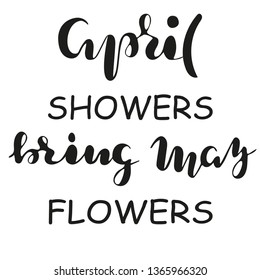 "Hand sketched ""April showers bring May flowers"" spring motivational vector illustration EPS 10 lettering typography. Template for card, design, print, poster. Invitation drawn T-shirt, bag design"