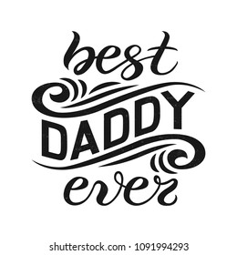 Hand sketched Best Daddy ever typography lettering poster, flat design background. Hand drawn banner, Happy Father's Day holiday greeting card template. Calligraphy text, vector illustration.