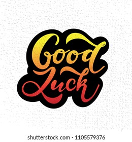Hand sketched Good Luck T-shirt lettering typography. Drawn inspirational quotation, motivational quote.