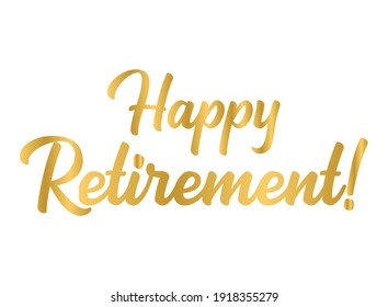 Hand sketched HAPPY RETIREMENT phrase in gold as logo or banner. Lettering for poster, logo, sticker, flyer, header, card