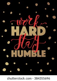 Hand sketched inspirational quote 'WORK HARD STAY HUMBLE'. Hand drawn motivational quote postcard, card, flyer, banner template. Inspirational quote lettering typography. Vector illustration EPS 10