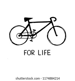 Hand sketched lettering: bike for life with bike drawing. Modern calligraphy. Handwritten vector illustration isolated on white background for cards, posters, banners, logo, tags.