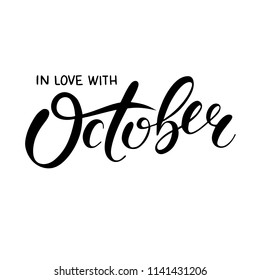 Hand sketched lettering In Love with October. Modern brush calligraphy on white background. Handwritten vector illustration isolated on white background for cards, posters, banners, logo, tags.