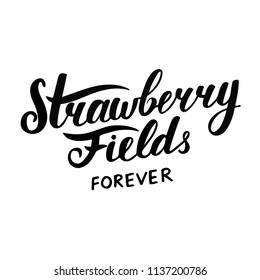 Hand sketched lettering Strawberry Fields Forever. Modern brush calligraphy on white background. Handwritten vector illustration isolated on white background for cards, posters, banners, logo, tags.
