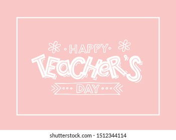 Hand sketched lettering typography Happy Teacher's Day. Template for greeting card, flyer, poster, banner. EPS10