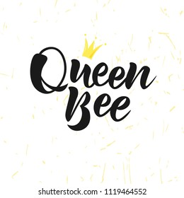 Hand sketched Queen Bee text. Good for prints, t-shirts, home décor, posters, banner, wallpaper, cards. Lettering typography. Inspirational and motivational quotes. Vector illustration.