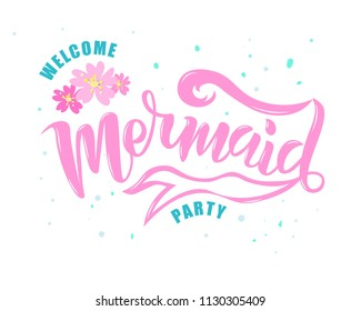 Hand sketched Welcome Mermaid party text. Lettering typography for t-shirt design, birthday party, greeting card, party invitation, logo, badge, patch, icon, banner template. Vector illustration.