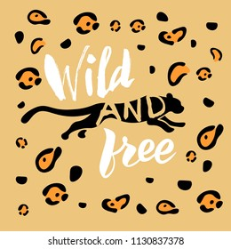Hand sketched  Wild and free text with cute leopard. Lettering typography for logo, clothing, badge, icon, card, invitation, poster and banner template. Vector illustration.