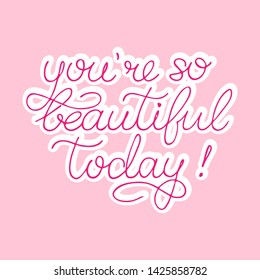 Hand sketched You are so beautiful today quote on pink background as logotype and icon, sticker. Inspirational Lettering for postcard, card, invitation, poster, banner template typography. Vector