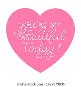 Hand sketched You are so beautiful today quote with a heart as logotype and icon, sticker. Inspirational Lettering for postcard, card, invitation, poster, banner template typography. Vector