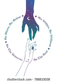 Hand of universe reaching out to human hand. Inscription is a maxim in hermeticism and sacred geometry. As above, so below. Tattoo, poster or print design vector illustration.
