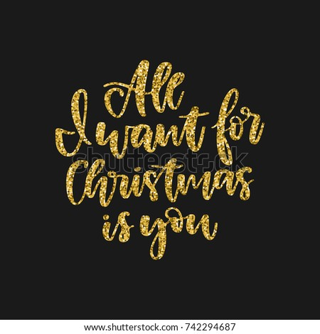 hand written holiday phrase all i want for christmas is you golden glitter calligraphy - All I Want For Christmas Is You Original Artist