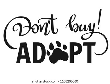 Hand written illustration with phrase -Don't Buy, Adopt-. Hand drawn inspirational quote about pet. Lettering for posters, t-shirts, cards, invitations, stickers, banners.