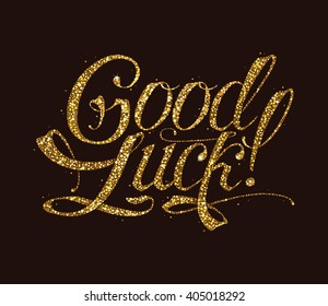 """Hand Written Lettering """"Good Luck!"""" Decorated with Golden Confetti on Dark Background. Vector Hand Written Calligraphy for Your Design."""