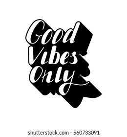 Hand written lettering Good vibes only made in vector. Hand drawn card, poster, postcard, t-shirt apparel design. Ink illustration. Modern calligraphy.