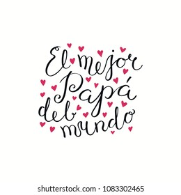 Hand written lettering quote Best Dad in the world in Spanish, El mejor papa del mundo, with hearts. Isolated objects on white. Vector illustration. Design concept Fathers Day banner, greeting card.