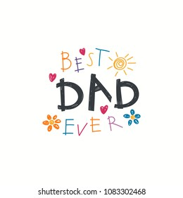 Hand written lettering quote Best Dad ever with childish drawings of sun, hearts, flowers. Isolated objects on white background. Vector illustration. Design concept Fathers Day banner, greeting card.