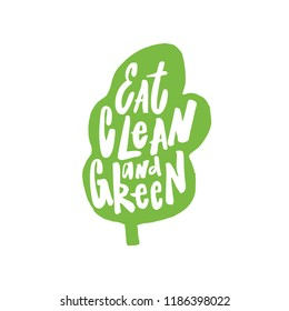 Hand written lettering quote Eat clean and green. Healthy lifestyle concept. Inscription inside the green silhouette of salad leaf.