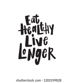 Hand written lettering quote Eat healthy live longer. Vector. Healthy lifestyle.