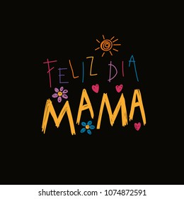 Hand written lettering quote Happy Mothers Day in Spanish, Feliz dia mama, with childish drawings of sun, hearts, flowers. Isolated on black. Vector illustration. Design concept banner, greeting card.