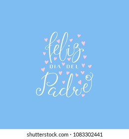 Hand written lettering quote Happy Fathers Day in Spanish, Feliz dia del padre, with hearts. Isolated objects on blue background. Vector illustration. Design concept for banner, greeting card.