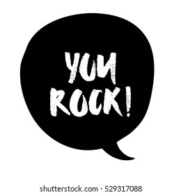 Hand written lettering You rock in bubble speech. Black and white poster. Typographic design for greeting card, poster, t-shirt. Dialogue cloud.