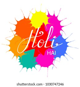 Hand written quote Holi Hai (Its Holi) on a background of colorful paint splashes. Isolated objects on white. Vector illustration. Design concept for festival of colors, party, celebration.