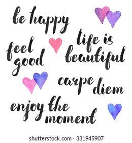 Hand written quotes. Carpe diem, be happy, feel good. Life is beatiful. Enjoy the moment. Modern calligraphy. Ink phases with watercolor hearts isolated on white background.