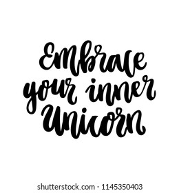 The hand-drawing ink quote: Embrace your inner Unicorn. In a trendy calligraphic style, on a white background. It can be used for card, mug, brochures, poster, template etc.