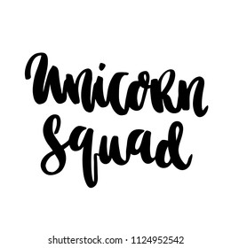 The hand-drawing ink quote: Unicorn Squad. In a trendy calligraphic style, on a white background. It can be used for card, mug, brochures, poster, template etc.