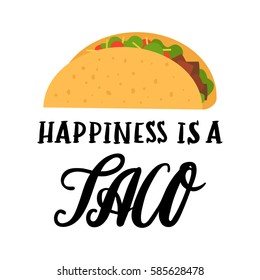 """The hand-drawing inscription: """"Happiness is a taco"""", of black ink on a white background, with image flat taco. It can be used for menu, sign, banner and other  promotional marketing materials."""