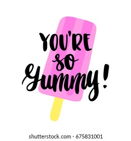 """The hand-drawing quote: """"You're so Yummy!"""" in a trendy calligraphic style, with ice cream, on a  white background. It can be used for card, mug, poster, t-shirts, phone case etc."""