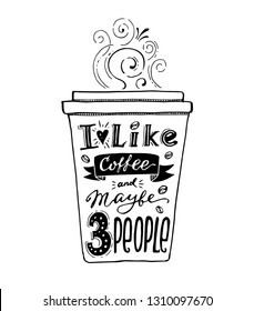 """Hand-drawn Illustration of Paper Coffee Cup with """"I like coffee and maybe 3 people"""" Lettering. Vector Print for Your Design."""