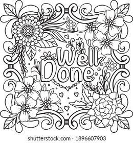 Hand-drawn with inspiration word. Well Done font with flowers frame element for Valentine's day or Greeting Cards. Coloring book for adults and kids. Vector Illustration.