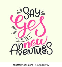 Hand-drawn inspirational quote Say yes to new adventures
