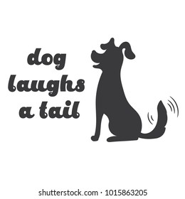 """Hand-drawn label with the silhouette cute and funny dog with a wagging tail and says"""" the dog laughs at the tail."""" Vintage graphics with a breed of dog, and slogan. Vector illustration."""