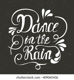 """Hand-drawn lettering """"Dance in the rain"""". Vector lettering on black background. Lettering for print, web and clothes."""
