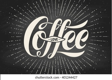 Hand-drawn lettering inscription Coffee Love on black chalkboard. Monochrome vintage drawing, typographic and calligraphic. Design for print food and drink theme - menu, poster and greeting card