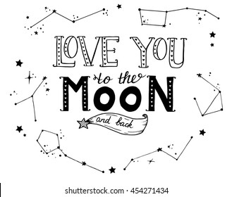 """Hand-drawn lettering """"Love you to the moon and back"""". Text on the white background with different constellations. Template for poster, card, banner."""