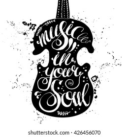 "Hand-drawn lettering ""music in your soul"". Vector saying in black violin on white background. Quote for print, web, banners, advertisement and clothes."